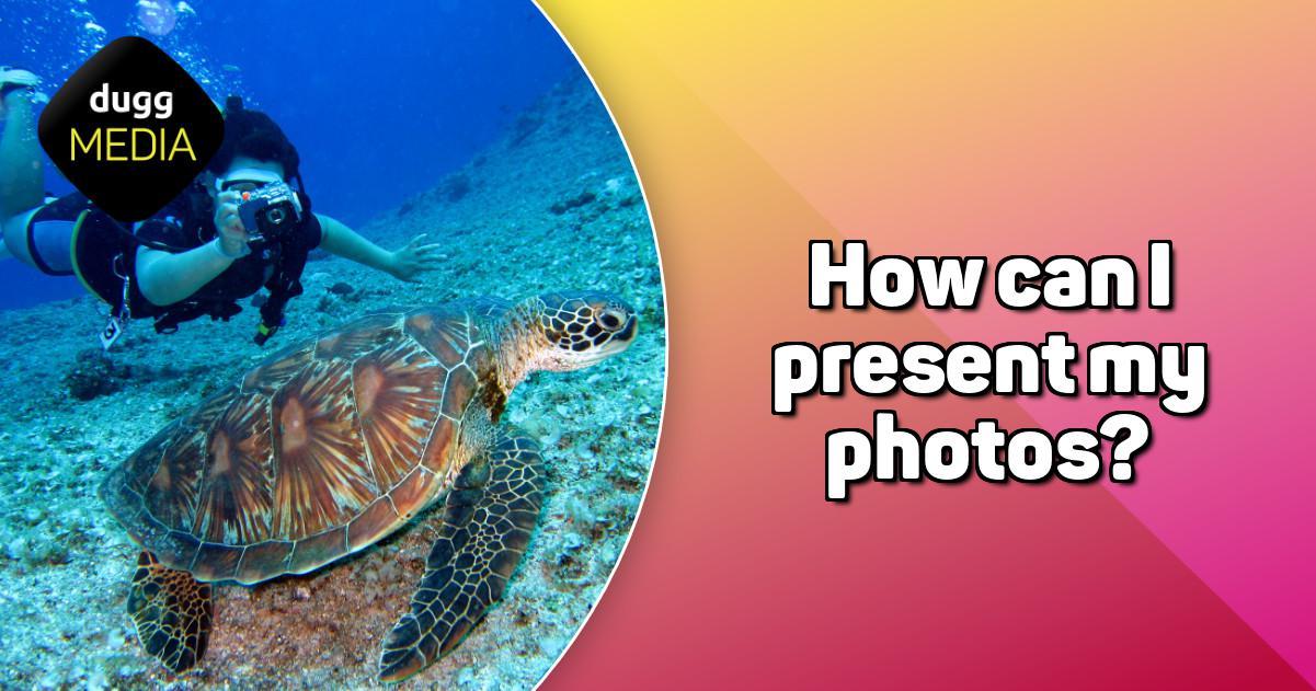 How can I present my photos? | DuggMedia