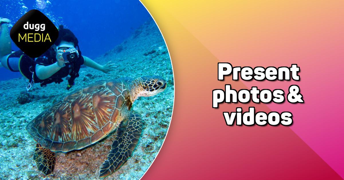 Present photos & videos | DuggMedia